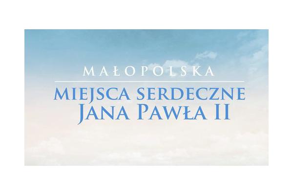 Małopolska – miejsca serdeczne Jana Pawła II