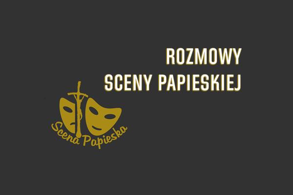 """""""Świętość uchwycona – dar i misja"""" – z cyklu """"Rozmowy Sceny Papieskiej"""""""