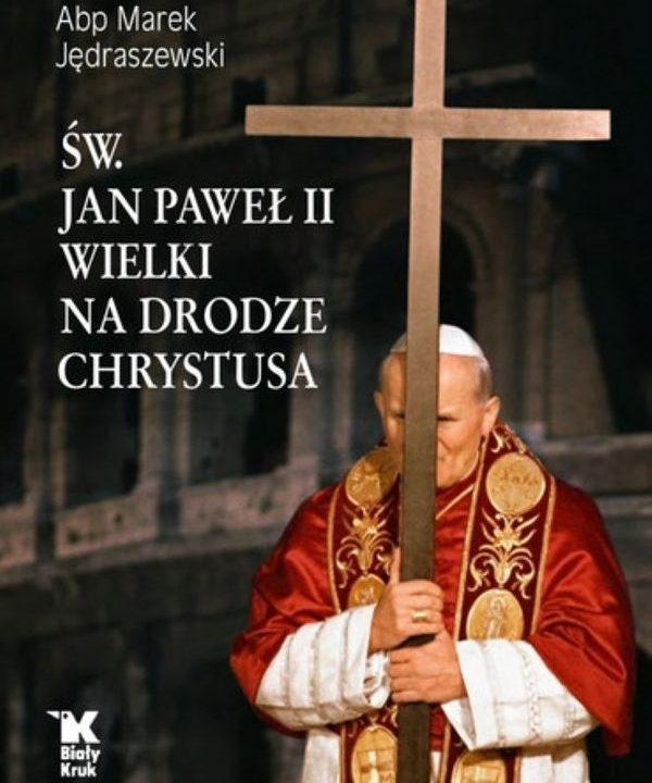 """Premiera książki abp. Marka Jędraszewskiego """"Św. Jan Paweł II Wielki na drodze Chrystusa"""""""
