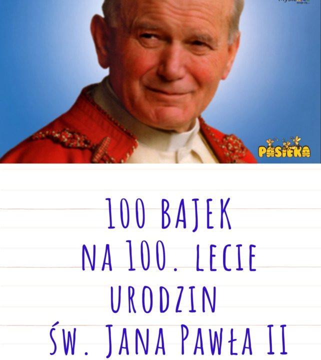 Konkurs 100 bajek na 100. lecie urodzin św. Jana Pawła II