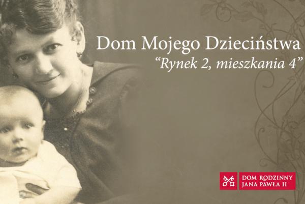"""""""Dom mojego dzieciństwa"""" – projekt Muzeum Dom Rodzinny Ojca Świętego Jana Pawła II w Wadowicach"""