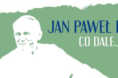 """XV edycja Dni Jana Pawła II 2020 """"Jan Paweł II. Co dalej?"""""""