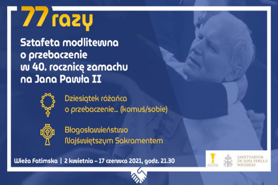 """""""77 razy"""". Sztafeta modlitewna o przebaczenie w 40. rocznicę zamachu na Jana Pawła II"""